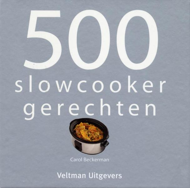 500 slowcooker recepten - Carol Beckerman (ISBN 9789048304417)